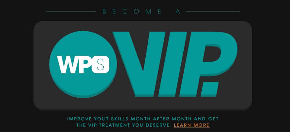 Become a VIP Member and improve your skills month after month.