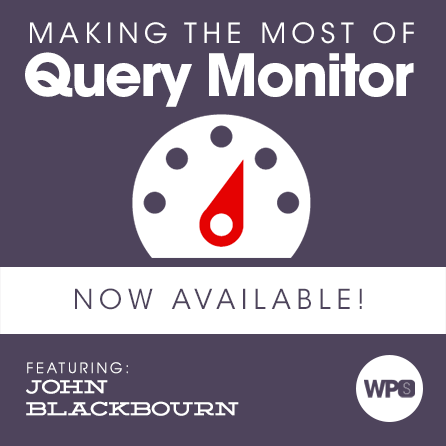 Making the most of Query Monitor