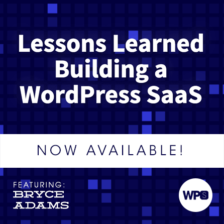 Lessons Learned Building a WordPress SaaS with Bryce Adams