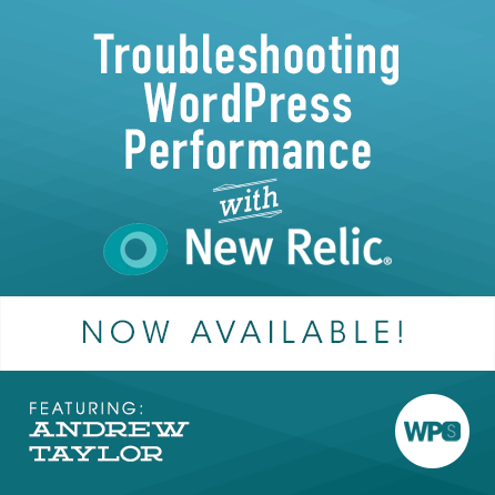 Troubleshooting WordPress Performance with New Relic with Andrew Taylor