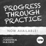 Progress Through Practice with Josepha Haden