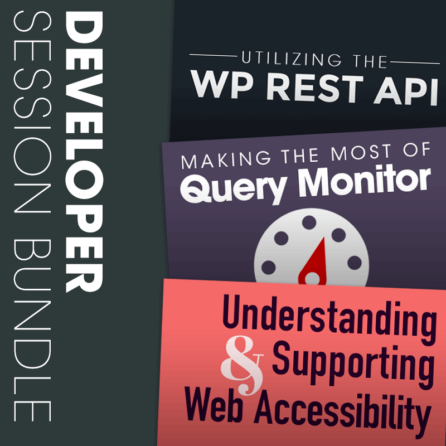Utilizing the WP REST API; Making the Most of Query Monitor; Understanding and Supporting Web Accessibility