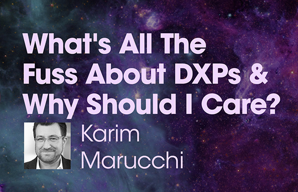 "Title slide for ""What's All The Fuss About DXPs, and Why Should I Care?"""
