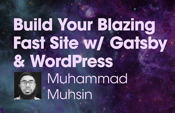 """Title slide for """"Build Your Blazing Fast Site With Gatsby and WordPress"""""""