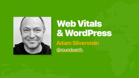 Web Vitals & WordPress - Adam Silverstein