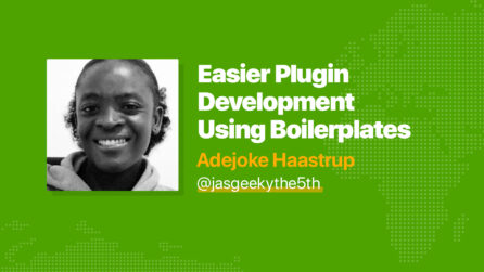 Easier Plugin Development Using Boilerplates - Adejoke Haastrup