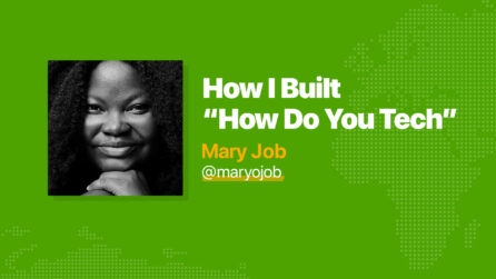 "How I Built ""How do you Tech"" - Mary Job"