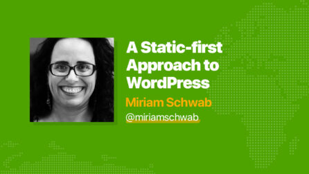 A Static-first Approach to WordPress - Miriam Schwab
