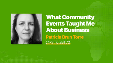 What Community Events Taught Me About Business - Patricia Brun Torre